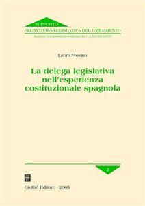 Libro La delega legislativa nell'esperienza costituzionale spagnola Laura Frosina
