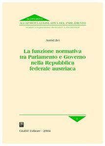Libro La funzione normativa tra Parlamento e Governo nella Repubblica federale austriaca Astrid Zei