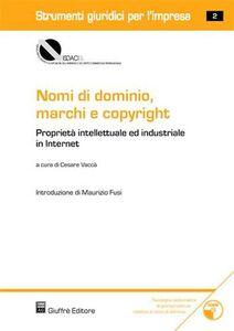 Libro Nomi di dominio, marchi e copyright. Proprietà intellettuale ed industriale in Internet. Con CD-ROM
