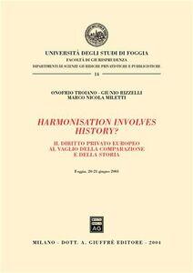Libro Harmonisation involves history? Atti del convegno (Foggia, 20-21 giugno 2003)