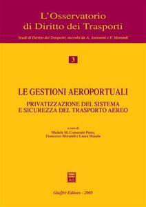 Libro Le gestioni aeroportuali. Privatizzazione del sistema e sicurezza del trasporto aereo. Atti del Convegno (Alghero, 10-11 maggio 2002)