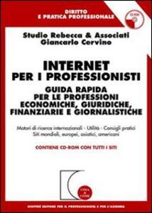 Internet per i professionisti. Guida rapida per le professioni economiche, giuridiche, finanziarie e giornalistiche. Con CD-ROM