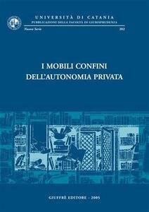 I mobili confini dell'autonomia privata. Atti del Convegno di studi in onore del prof. Carmelo Lazzara (Catania, 12-14 settembre 2002)