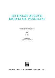Iustiniani Augusti Digesta seu Pandectae-Digesti o Pandette dell'imperatore Giustiniano. Vol. 2: 5-11.