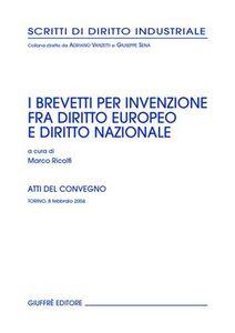Libro Brevetti per invenzione fra diritto europeo e diritto nazionale. Atti del Convegno (Torino, 8 febbraio 2004)