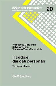 Il codice dei dati personali. Temi e problemi - Francesco Cardarelli,Salvatore Sica,Vincenzo Zeno Zencovich - copertina