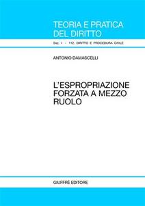 Libro L' espropriazione forzata a mezzo ruolo Antonio Damascelli