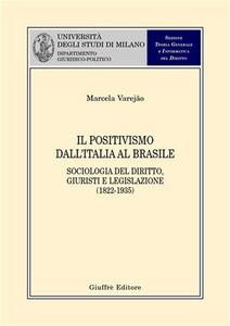 Libro Il positivismo dall'Italia al Brasile. Sociologia del diritto, giuristi e legislazione (1822-1935) Marcela Varejão