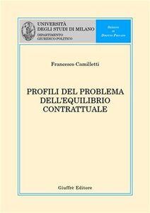 Foto Cover di Profili del problema dell'equilibrio contrattuale, Libro di Francesco Camilletti, edito da Giuffrè