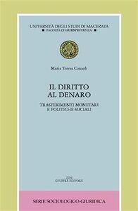 Foto Cover di Il diritto al denaro. Trasferimenti monetari e politiche sociali, Libro di M. Teresa Consoli, edito da Giuffrè