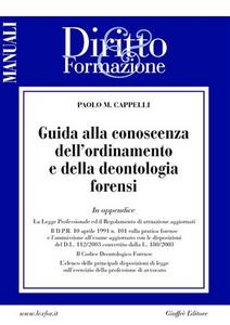 Libro Guida alla conoscenza dell'ordinamento e della deontologia forensi Paolo M. Cappelli