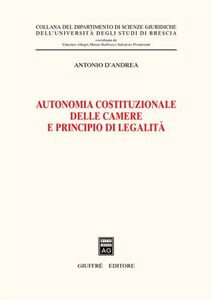 Libro Autonomia costituzionale delle Camere e principio di legalità Antonio D'Andrea