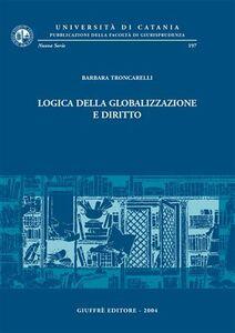 Foto Cover di Logica della globalizzazione e diritto, Libro di Barbara Troncarelli, edito da Giuffrè