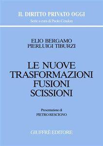 Libro Le nuove trasformazioni. Fusioni. Scissioni Elio Bergamo , Pierluigi Tiburzi
