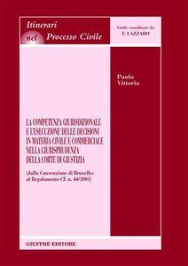Libro La competenza giurisdizionale e l'esecuzione delle decisioni in materia civile e commerciale nella giurisprudenza della Corte di giustizia Paolo Vittoria