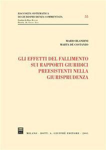 Libro Gli effetti del fallimento sui rapporti giuridici preesistenti nella giurisprudenza Mario Blandini , Marta De' Costanzo