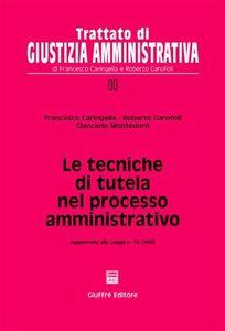 Libro Le tecniche di tutela nel processo amministrativo. Aggiornato alla Legge n. 15/2005 Francesco Caringella , Roberto Garofoli , Giancarlo Montedoro