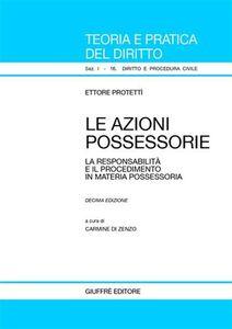 Libro Le azioni possessorie. La responsabilità e il procedimento in materia possessoria Ettore Protettì