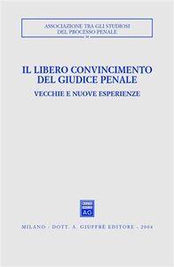 Libro Il libero convincimento del giudice penale. Vecchie e nuove esperienze. Atti del Convegno (Siracusa, 6-8 dicembre 2002)
