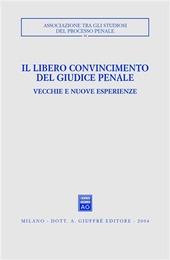 Il libero convincimento del giudice penale. Vecchie e nuove esperienze. Atti del Convegno (Siracusa, 6-8 dicembre 2002)