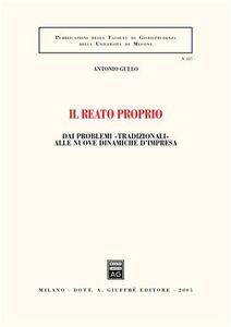 Foto Cover di Il reato proprio. Dai problemi «tradizionali» alle nuove dinamiche d'impresa, Libro di Antonio Gullo, edito da Giuffrè
