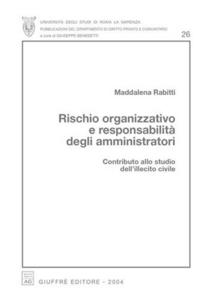 Libro Rischio organizzativo e responsabilità degli amministratori. Contributo allo studio dell'illecito civile Maddalena Rabitti