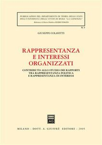 Libro Rappresentanza e interessi organizzati. Contributo allo studio dei rapporti tra rappresentanza politica e rappresentanza di interessi Giuseppe Colavitti