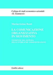 Foto Cover di La comunicazione organizzativa in movimento. Tendenze nel sistema delle pubbliche amministrazioni, Libro di Mariacristina Bonti, edito da Giuffrè