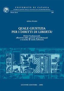 Libro Quale giustizia per i diritti di libertà? Diritti fondamentali, effettività delle garanzie giurisdizionali e tecniche di tutela inibitoria Anna Puleo