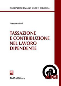 Libro Tassazione e contribuzione nel lavoro dipendente Pasquale Dui