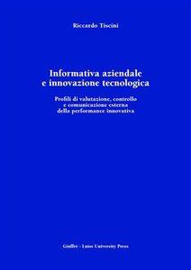 Libro Informativa aziendale e innovazione tecnologica. Profili di valutazione, controllo e comunicazione esterna della performance innovativa Riccardo Tiscini