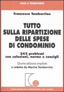 Libro Tutto sulla ripartizione delle spese di condominio. 242 problemi con soluzioni, norme e consigli Francesco Tamborrino