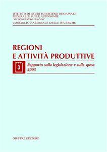 Libro Regioni e attività produttive. Vol. 3: Rapporto sulla legislazione e sulla spesa 2003.