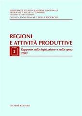 Regioni e attività produttive. Vol. 3: Rapporto sulla legislazione e sulla spesa 2003.