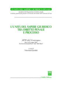 L' unità del sapere giuridico tra diritto penale e processo. Atti del Convegno (Bari, 21-22 maggio 2004)
