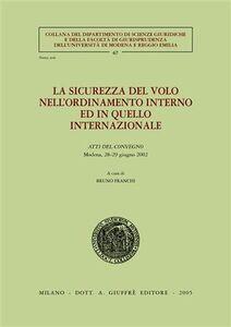 Libro La sicurezza del volo nell'ordinamento interno ed in quello internazionale. Atti del Convegno (Modena, 28-29 giugno 2002)