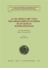 La sicurezza del volo nell'ordinamento interno ed in quello internazionale. Atti del Convegno (Modena, 28-29 giugno 2002)