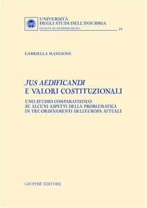 Libro Jus aedificandi e valori costituzionali. Uno studio comparatistico su alcuni aspetti della problematica in tre ordinamenti dell'Europa attuale Gabriella Mangione