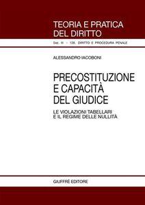 Libro Precostituzione e capacità del giudice. Le violazioni tabellari e il regime delle nullità Alessandro Iacoboni