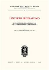 L' incerto federalismo. Le competenze statali e regionali nella giurisprudenza costituzionale