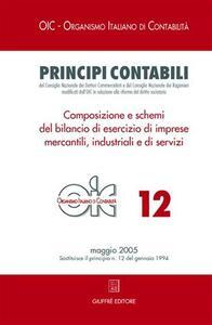 Principi contabili. Vol. 12: Composizione e schemi del bilancio di esercizio di imprese mercantili, industriali e di servizi.