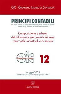 Libro Principi contabili. Vol. 12: Composizione e schemi del bilancio di esercizio di imprese mercantili, industriali e di servizi.