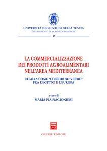 Libro La commercializzazione dei prodotti agroalimentari nell'area mediterranea. L'Italia come «corridoio verde» fra Egitto e l'Europa