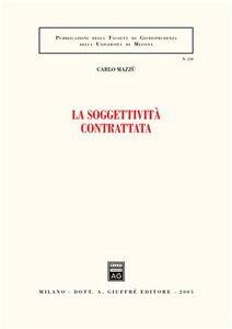 Foto Cover di La soggettività contrattata, Libro di Carlo Mazzù, edito da Giuffrè
