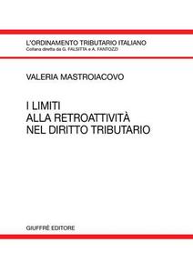 Libro I limiti alla retroattività nel diritto tributario Valeria Mastroiacovo