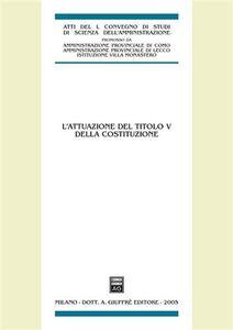Libro L' attuazione del titolo V della Costituzione. Atti del 50° Convegno di studi (Varenna, 16-18 settembre 2004)