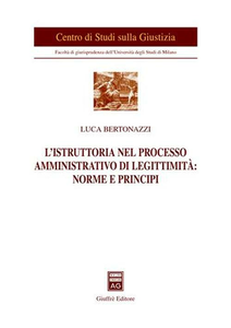 Libro L' istruttoria nel processo amministrativo di legittimità: norme e principi Luca Bertonazzi