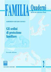 Foto Cover di Gli ordini di protezione familiare, Libro di Alberto G. Cianci, edito da Giuffrè