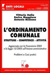 Libro L' ordinamento comunale. Strutture, competenze, attività Vittorio Italia , Enrico Maggiora , Antonio Romano