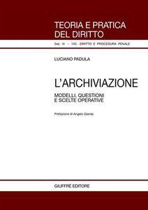Libro L' archiviazione. Modelli, questioni e scelte operative Luciano Padula